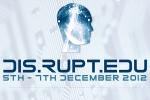Dis.Rupt.Edu Is A Must Attend in December 2012