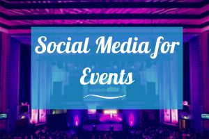 Social Media for Events, How to Do it & Do it Well