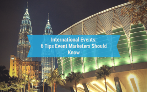 International Events : 6 Tips Event Marketers Should Know