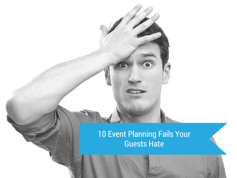 10 Event Planning Fails Your Guests Hate